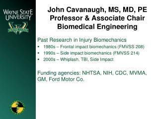 John Cavanaugh, MS, MD, PE Professor & Associate Chair Biomedical Engineering