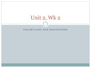 Unit 2, Wk 2