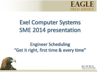 Exel Computer Systems SME 2014 presentation Engineer Scheduling