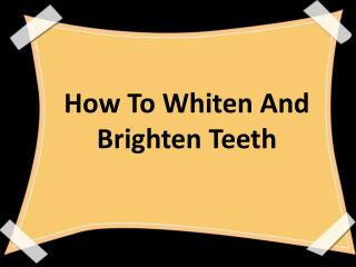 How To Whiten And  Brighten Teeth