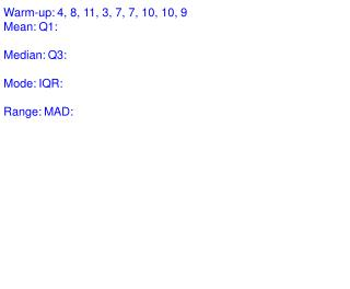 Warm-up:4, 8, 11, 3, 7, 7, 10, 10, 9 Mean:Q1: Median:Q3: Mode:IQR: Range:MAD: