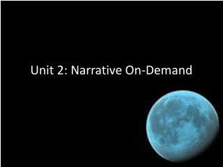 Unit 2: Narrative On-Demand