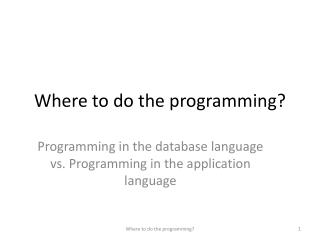 Where to do the programming?