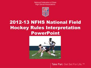 2012-13 NFHS National Field Hockey Rules Interpretation PowerPoint