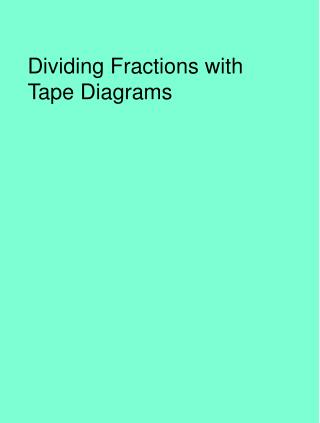 Dividing Fractions with  Tape Diagrams