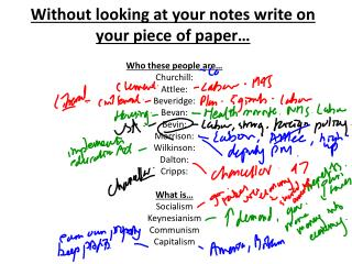 Without looking at your notes write on your piece of paper…
