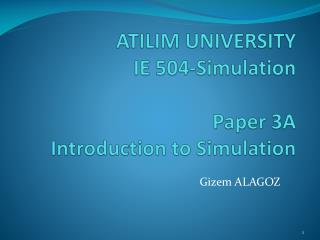 ATILIM UNIVERSITY IE 504-Simulation Paper 3A Introduction to Simulation