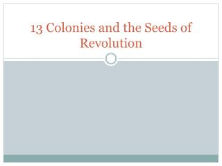 13 Colonies and the Seeds of Revolution