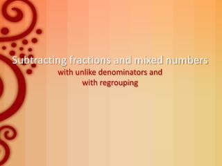 Subtracting fractions and mixed numbers with unlike denominators and with regrouping