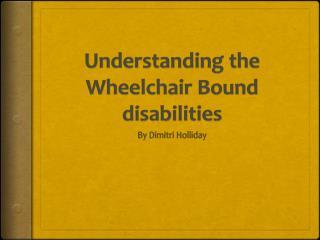 Understanding the Wheelchair Bound disabilities