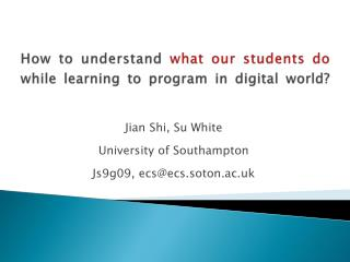 How to understand  what our students do  while learning to program in digital world?