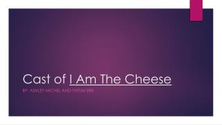 Cast of  I Am The Cheese