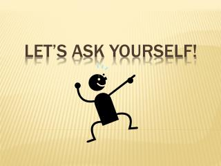 Let's ask yourself!