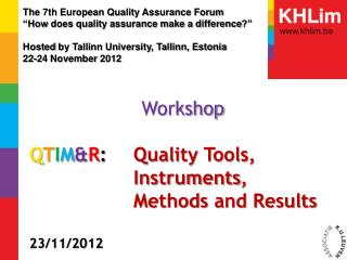 Workshop Q T I M & R : Quality Tools,  			Instruments ,   			Methods  and Results 23/11/2012