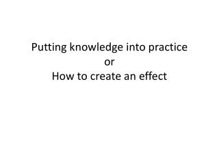 Putting knowledge into practice or How to create an effect