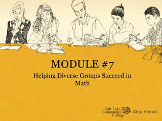 MODULE #7 Helping Diverse Groups Succeed in Math