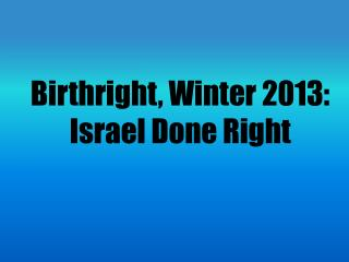 Birthright, Winter 2013: Israel Done Right