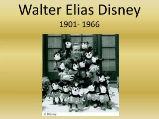 Walter Elias Disney 1901- 1966