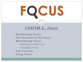 CHAPTER 5 :  Focus Establishing Focus The Function  of  the Focus Maintaining Focus