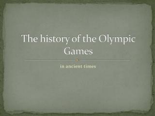 T he history of the Olympic Games