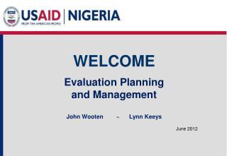 Evaluation Planning  and Management  John Wooten     ~Lynn Keeys