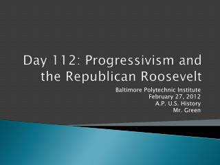 Day  112 : Progressivism and the Republican Roosevelt