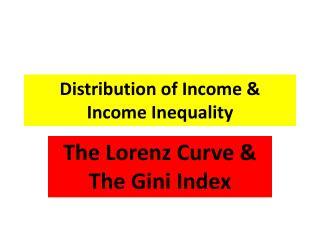 Distribution of Income &  Income Inequality