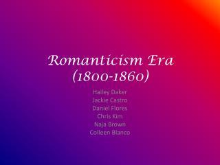Romanticism  Era (1800-1 860 )