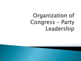 Organization of Congress � Party Leadership