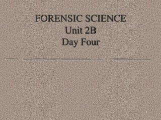FORENSIC SCIENCE Unit 2B Day Four