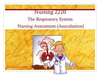Nursing 2220 The Respiratory System  Nursing Assessment (Auscultation)
