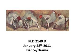 PED 2140 D January 28 th  2011 Dance/Drama