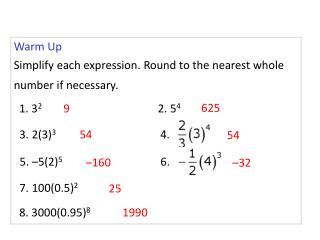 Warm Up Simplify each expression. Round to the nearest whole number if necessary.