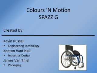 Colours 'N Motion SPAZZ G