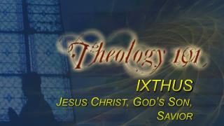 IXTHUS Jesus Christ, God's Son, Savior