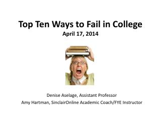 Top Ten Ways to Fail in College April 17,  2014