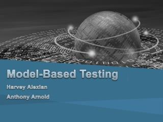 Model-Based Testing  Harvey Alexian Anthony Arnold