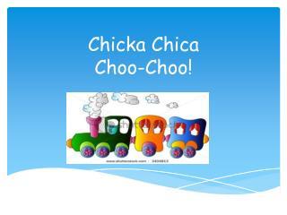 Chicka Chica  Choo-Choo!