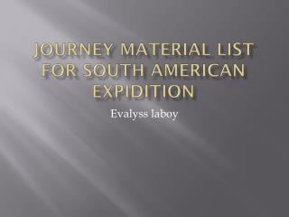 Journey material list for south American  expidition