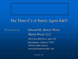 The Three C's of Surety Agent E&O Presented by:  	 Edward M. (Butch) Weed 				Martin Weed, LLC