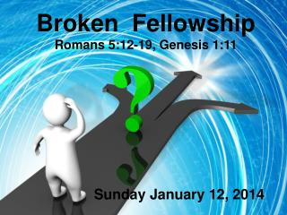 Broken   Fellowship Romans 5:12-19, Genesis 1:11