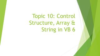 Topic 10:  Control Structure,  Array & String in VB 6