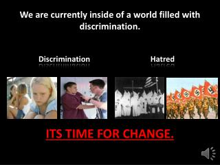 We are currently inside of a world filled with discrimination.