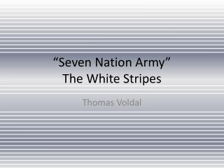 """Seven Nation Army"" The White Stripes"