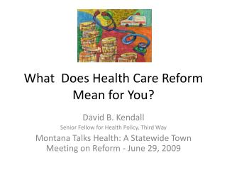 What   Does Health Care Reform Mean  for  You ?