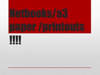Netbooks/a3 paper /printouts !!!!