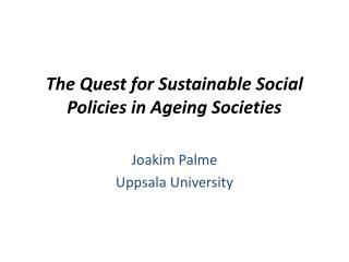 The Quest for Sustainable Social Policies in Ageing Societies