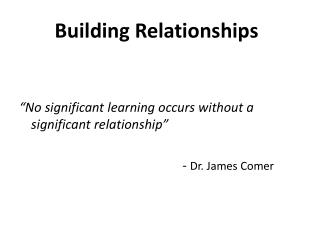 """No significant learning occurs without a significant relationship"""
