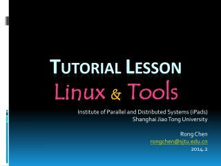T UTORIAL L ESSON Linux  &  Tools