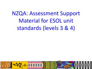NZQA: Assessment Support Material for ESOL unit standards (levels 3 & 4)
